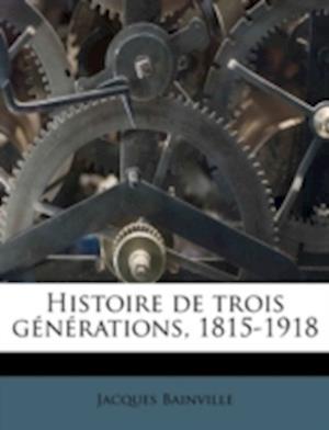 Bog, paperback Histoire de Trois Generations, 1815-1918 af Jacques Bainville