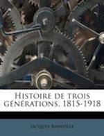 Histoire de Trois Generations, 1815-1918 af Jacques Bainville