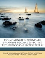 Do Nominated Boundary Spanners Become Effective Technological Gatekeepers? af Thomas J. 1931 Allen, Kumar Subramaniam Nochur