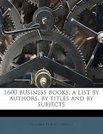 1600 Business Books; A List by Authors, by Titles and by Subjects af John Cotton Dana, Sarah B. Ball