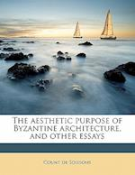 The Aesthetic Purpose of Byzantine Architecture, and Other Essays af Count De Soissons