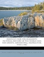 America's War for Humanity; Pictorial History of the World War for Liberty, Interesting, Instructive, Thrilling af William Dunseath Eaton, Thomas Herbert Russell, James Martin Miller