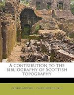 A Contribution to the Bibliography of Scottish Topography Volume 1 af Arthur Mitchell, Caleb George Cash