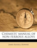 Chemists' Manual of Non-Ferrous Alloys af James Russell Downie