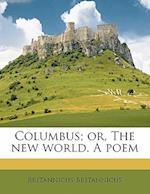 Columbus; Or, the New World. a Poem af Britannicus Britannicus