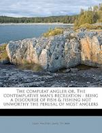 The Compleat Angler Or, the Contemplative Man's Recreation af Izaak Walton, James Thorpe