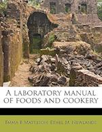 A Laboratory Manual of Foods and Cookery af Ethel M. Newlands, Emma B. Matteson
