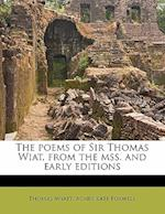 The Poems of Sir Thomas Wiat, from the Mss. and Early Editions af Thomas Wyatt, Agnes Kate Foxwell