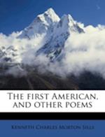 The First American, and Other Poems af Kenneth Charles Morton Sills