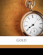 Gold af Eugene Francis Saxton, Stewart Edward White
