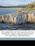 Exploration of the Valley of the Amazon, Made Under Direction of the Navy Department