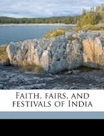 Faith, Fairs, and Festivals of India af Cecil Henry Buck
