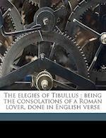 The Elegies of Tibullus af Tibullus Tibullus, Theodore Chickering Williams