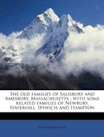 The Old Families of Salisbury and Amesbury, Massachusetts; With Some Related Families of Newbury, Haverhill, Ipswich and Hampton af David Webster Hoyt