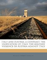 Italy and Austria; A Contrast, the Unification of Italy, the Military Violence of Austria Against Italy af Adelaide Mathews Harding