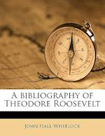 A Bibliography of Theodore Roosevelt