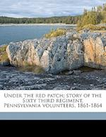 Under the Red Patch; Story of the Sixty Third Regiment, Pennsylvania Volunteers, 1861-1864 af Gilbert Adams Hays