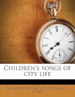 Children's Songs of City Life af Sidney Dorlon Lowe, Anna Phillips See
