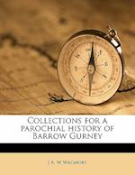 Collections for a Parochial History of Barrow Gurney af J. A. W. Wadmore