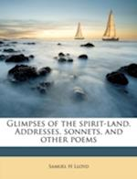 Glimpses of the Spirit-Land. Addresses, Sonnets, and Other Poems