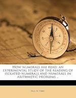 How Numerals Are Read; An Experimental Study of the Reading of Isolated Numerals and Numerals in Arithmetic Problems .. af Paul W. Terry