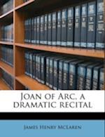 Joan of Arc, a Dramatic Recital af James Henry Mclaren