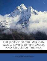 The Justice of the Mexican War; A Review of the Causes and Results of the Wa af Charles Hunter Owen
