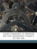 Land Currency. a Treatise on the Important Subject of No Tax af Stephen Maybell