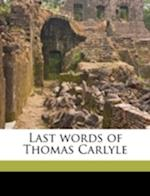 Last Words of Thomas Carlyle af Thomas Carlyle, Karl August Varnhagen Von Ense, Richard Preuss