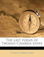 The Last Poems of Thomas Cambria Jones af Thomas Cambria Jones