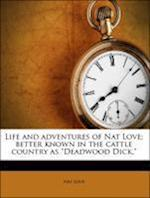Life and Adventures of Nat Love; Better Known in the Cattle Country as Deadwood Dick, af Nat Love