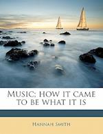 Music; How It Came to Be What It Is af Hannah Smith