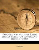Paucula, a Few Simple Latin Syntax Rules for Lower and Middle Forms af H. Awdry