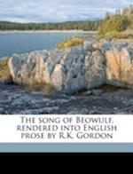 The Song of Beowulf, Rendered Into English Prose by R.K. Gordon af Robert Kay Gordon