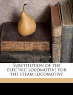 Substitution of the Electric Locomotive for the Steam Locomotive af Lewis Buckley Stillwell