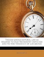 Theism Under Natural Law as Related to Old Testament Criticism and to the Theodicy of Lux Mundi af Edward Softley