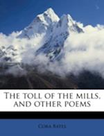 The Toll of the Mills, and Other Poems af Cora Bates