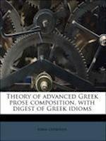 Theory of Advanced Greek Prose Composition, with Digest of Greek Idioms Volume 2 1-2p af John Donovan