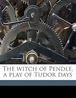 The Witch of Pendle, a Play of Tudor Days af J. D. Baxter