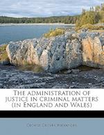 The Administration of Justice in Criminal Matters (in England and Wales) af George Glover Alexander