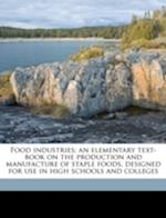 Food Industries; An Elementary Text-Book on the Production and Manufacture of Staple Foods, Designed for Use in High Schools and Colleges af Herman Theodore Vulte