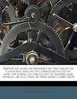 Report of Cases Determined in the Court of Chancery, and in the Prerogative Court, And, on Appeal, in the Court of Errors and Appeals, of the State of af George Blight Halsted, John Linn