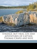 Strange, But True. Life and Adventures of Captain Thomas Crapo and Wife af Thomas Crapo, William J. Cowin