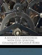 A Soldier's Confidences with God; Spiritual Colloquies of Giosu Borsi af Pasquale Maltese, Goisu Borsi