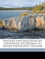 Sentenz Und Reflexion Bei Sophokles; Ein Beitrag Zu Seiner Poetischen Technik af Eugen Wolf