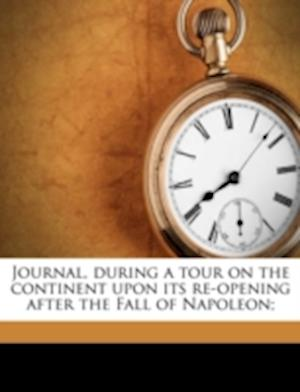 Bog, paperback Journal, During a Tour on the Continent Upon Its Re-Opening After the Fall of Napoleon; af John Mayne