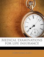 Medical Examinations for Life Insurance af John Adams Allen