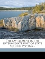 The Lay Element in the Intermediate Unit of State School Systems .. af Thomas Dudley Brooks