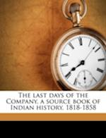 The Last Days of the Company, a Source Book of Indian History, 1818-1858 Volume 2 af G. Anderson, M. Subedar