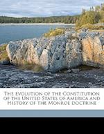 The Evolution of the Constitution of the United States of America and History of the Monroe Doctrine af John A. Kasson